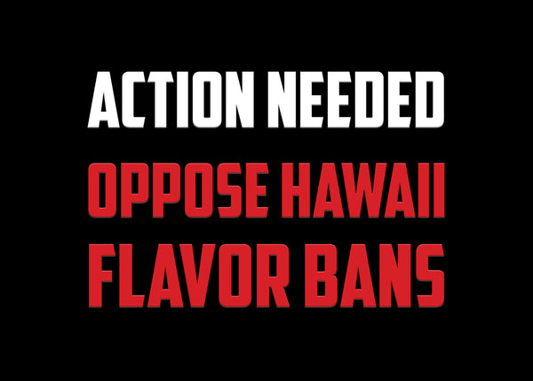Oppose Hawaii Flavor Bans