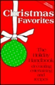 Christmas Favorites: The Holiday Handbook: Decorating, Entertaining and Recipes