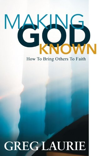 Making God Known How to Bring Others to Faith
