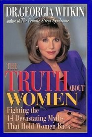 The Truth about Women: Fighting the 14 Devastating Myths That Hold Women Back