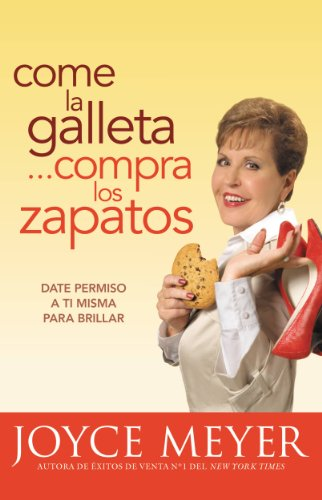 Come la Galleta... Compra los Zapatos: Giving Yourself Permission to Lighten Up (Spanish Edition)