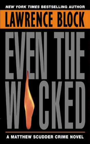 Even the Wicked: A Matthew Scudder Novel (Matthew Scudder Mysteries Book 13)
