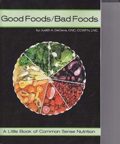 Good Foods/Bad Foods: A Little Book of Common Sense Nutrition