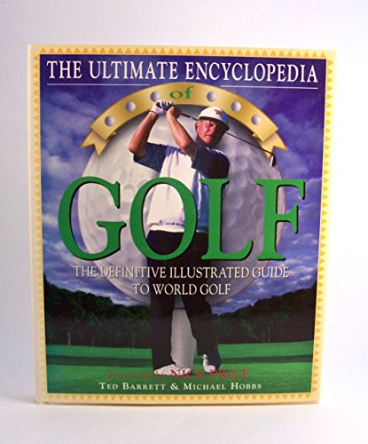 The Ultimate Encyclopedia of Golf: The Definitive Illustrated Guide to World Golf