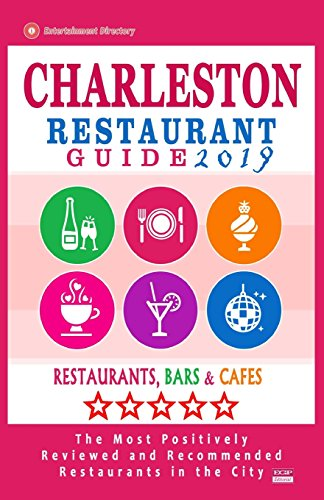 Charleston Restaurant Guide 2019: Best Rated Restaurants in Charleston, South Carolina - 500 Restaurants, Bars and Cafés recommended for Visitors, 2019