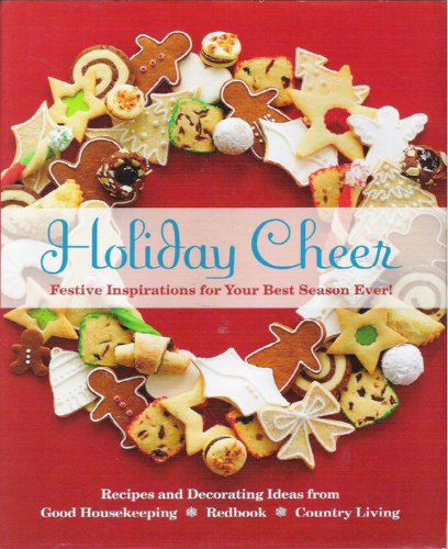 Holiday Cheer - Festive Inspirations for Your Best Season Ever! - Recipes and Decorating Ideas from Good Housekeeping * Redbook * Country Living
