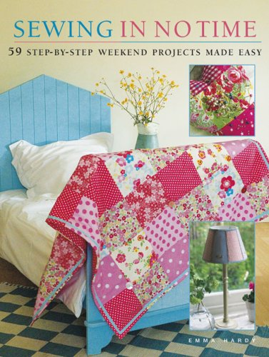 Sewing in No Time: 50 Step-by-step Weekend Projects Made Easy