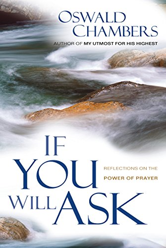 If You Will Ask: Reflections on the Power of Prayer (OSWALD CHAMBERS LIBRARY)