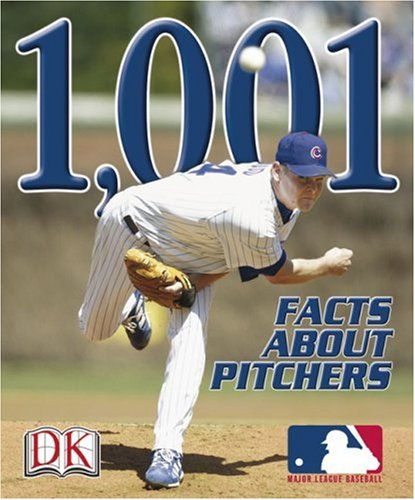 1,001 Facts About Pitchers (Major League Baseball : First Base Books)