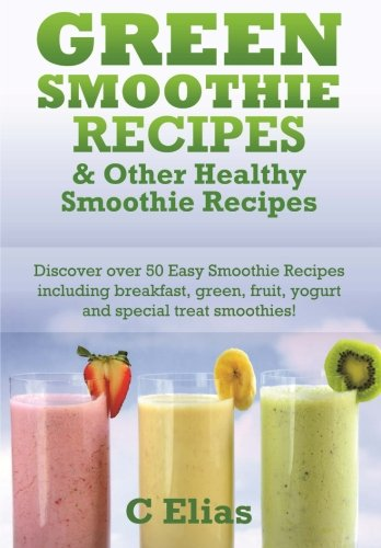 Green Smoothie Recipes & other Healthy Smoothie Recipes: Discover over 50 Easy Smoothie Recipes - breakfast smoothies, green smoothies, healthy ... treat smoothies and fruit smoothie recipes