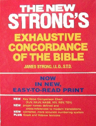 The New Strong's Exhaustive Concordance of the Bible: With Main Concordance, Appendix to the Main Concordance, Key Verse Comparison Chart, Dictionary ... Bible, Dictionary of the Greek Testament