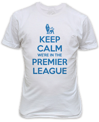 Keep Calm We're in the Premier League