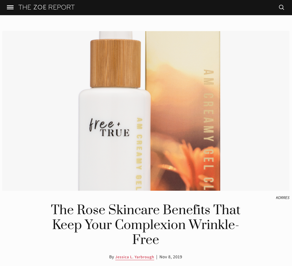 Free + True featured in The Zoe Report - The Rose Skincare Benefits That Keep Your Complexion Wrinkle-Free