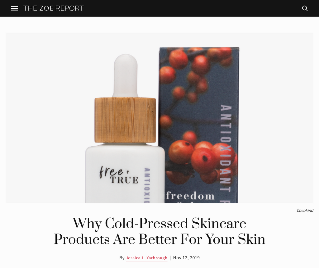 Free + True featured in The Zoe Report - Why Cold-Pressed Skincare Products Are Better For Your Skin