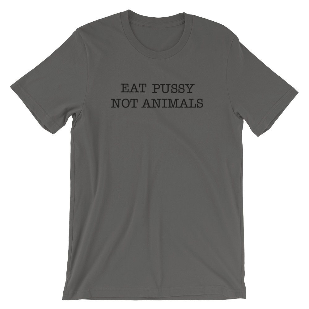 Eat Pussy Not Animals - Black Print - Unisex Vegan T-Shirt