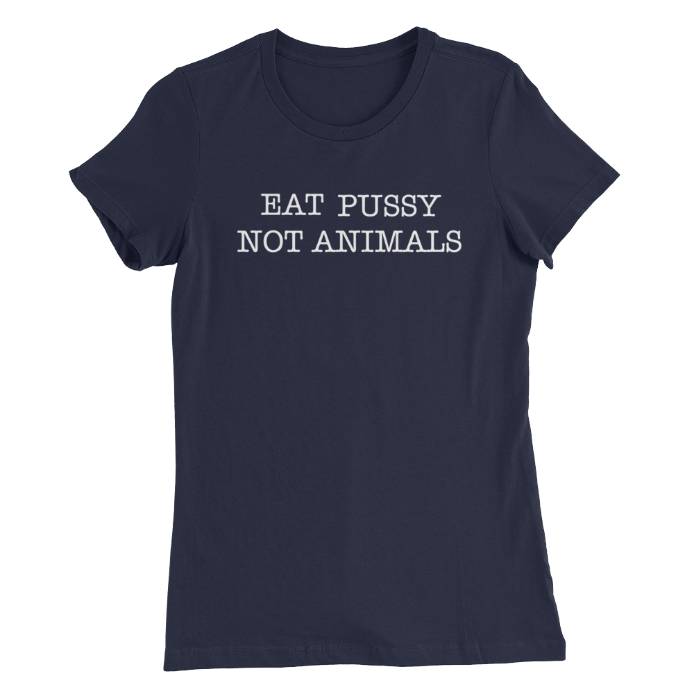 Eat Pussy Not Animals - White Print - Women's Slim Fit Vegan T-Shirt