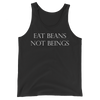 Eat Beans Not Beings - White Print - Unisex Tank Top