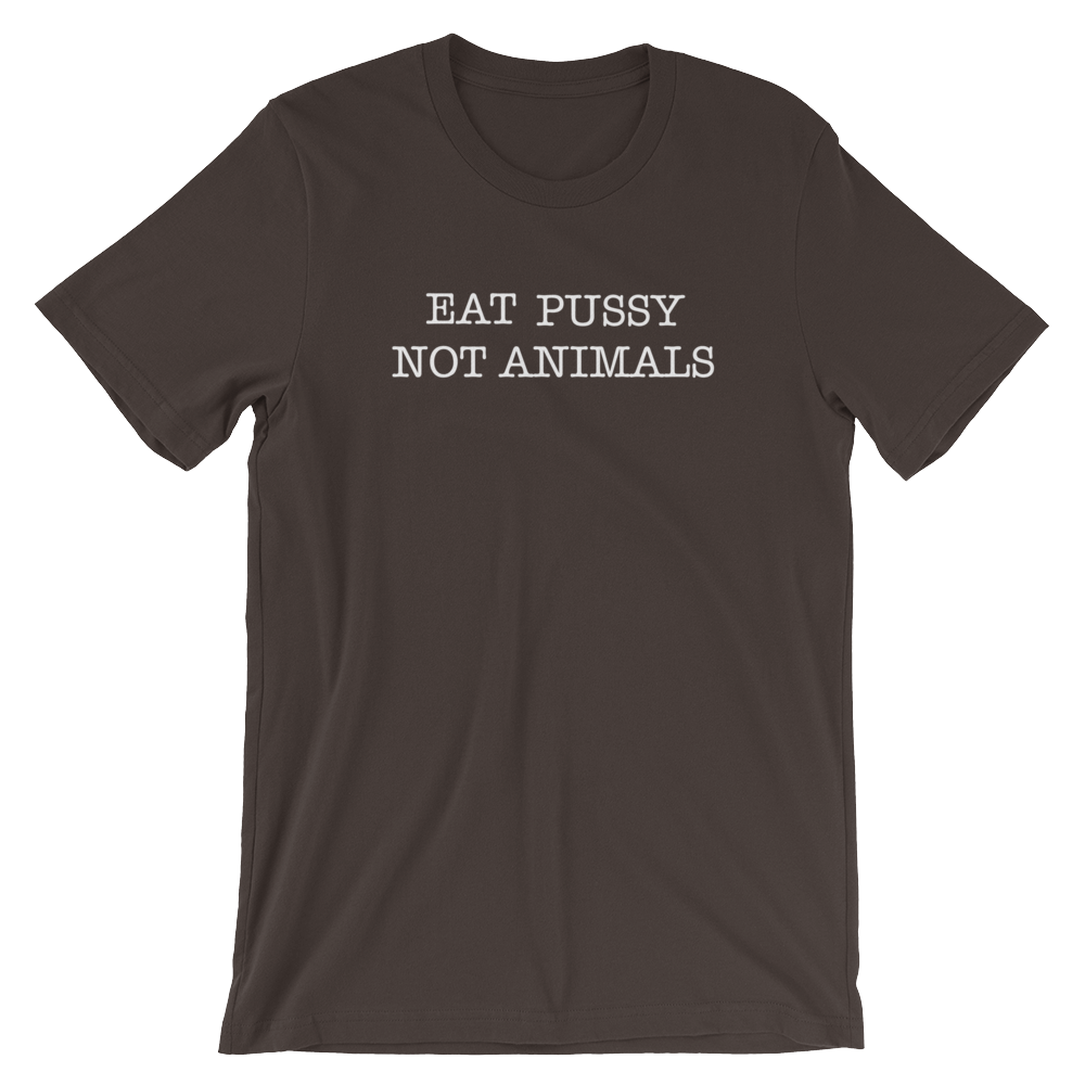 Eat Pussy Not Animals - White Print - Unisex Vegan T-Shirt