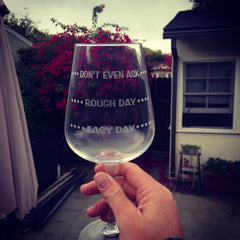 "Wine Glasses ""Easy Day - Rough Day - Don't even ask"""