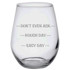 Stemless Wine Glass Easy Day - Rough Day - Don't Even Ask