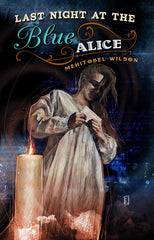 Last Night at the Blue Alice by Mehitobel Wilson  (Trade Paperback)