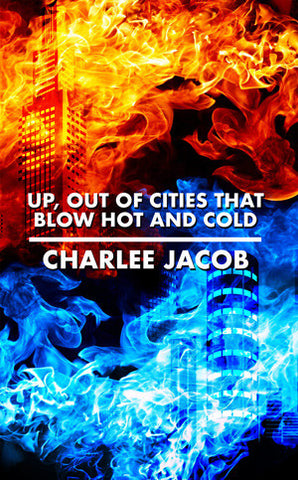 Up, Out of Cities That Blow Hot and Cold by Charlee Jacob (Trade Paperback)