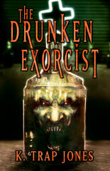 The Drunken Exorcist by K. Trap Jones