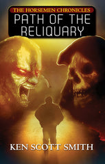 Path of the Reliquary (The Horsemen Chronicles Book 2) by Ken Scott Smith (Hardcover)