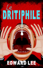 Le Dritiphile (French Edition) by Edward Lee