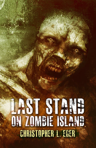 Last Stand on Zombie Island by Christopher Eger (Trade Paperback)