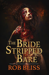 The Bride Stripped Bare by Rob Bliss (Hardcover)
