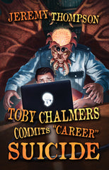 "Toby Chalmers Commits ""Career"" Suicide by Jeremy Thompson  (Trade Paperback)"
