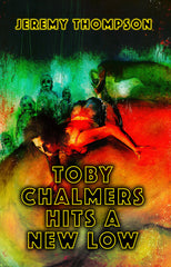 Toby Chalmers Hits a New Low by Jeremy Thompson (Trade Paperback)