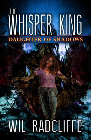 The Whisper King - Book 2: Daughter of Shadows by Wil Radcliffe (Trade Paperback)