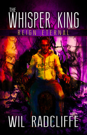 The Whisper King - Book 3: Reign Eternal by Wil Radcliffe (Hardcover)