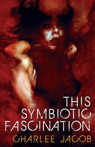 This Symbiotic Fascination by Charlee Jacob