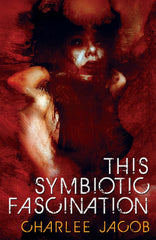 This Symbiotic Fascination by Charlee Jacob (Trade Paperback)