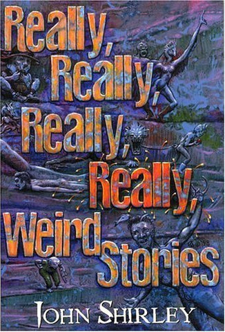 Really, Really, Really, Really Weird Stories edited by John Shirley