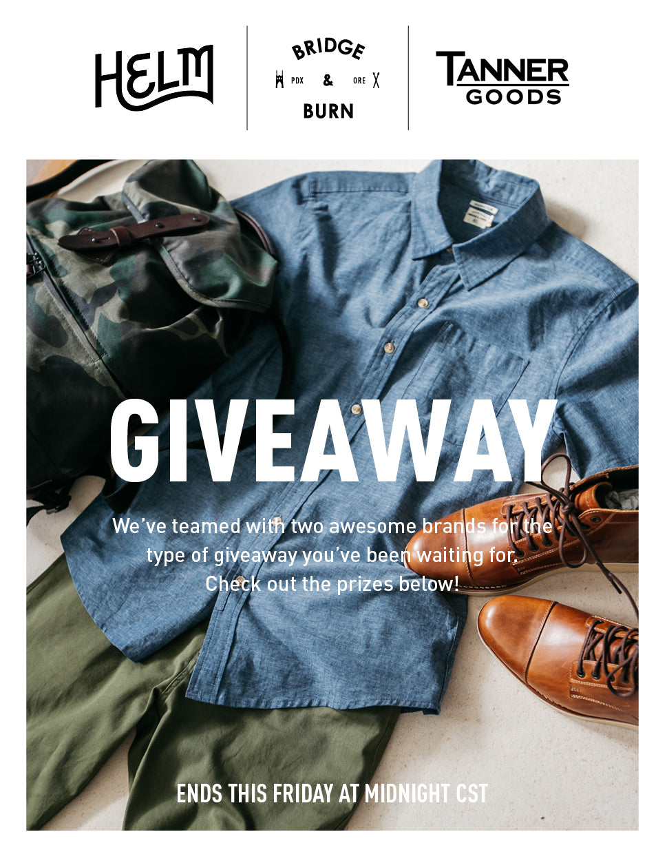 Bridge & Burn | HELM Boots | Tanner Goods Giveaway
