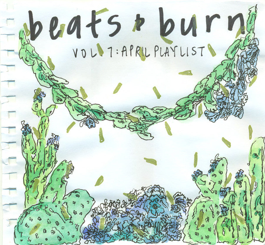 Beats & Burn Vol. 7 - April Playlist