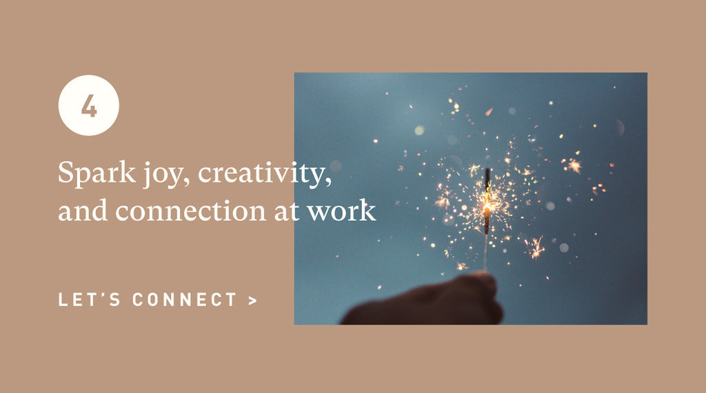 Spark joy, creativity, and connection at work