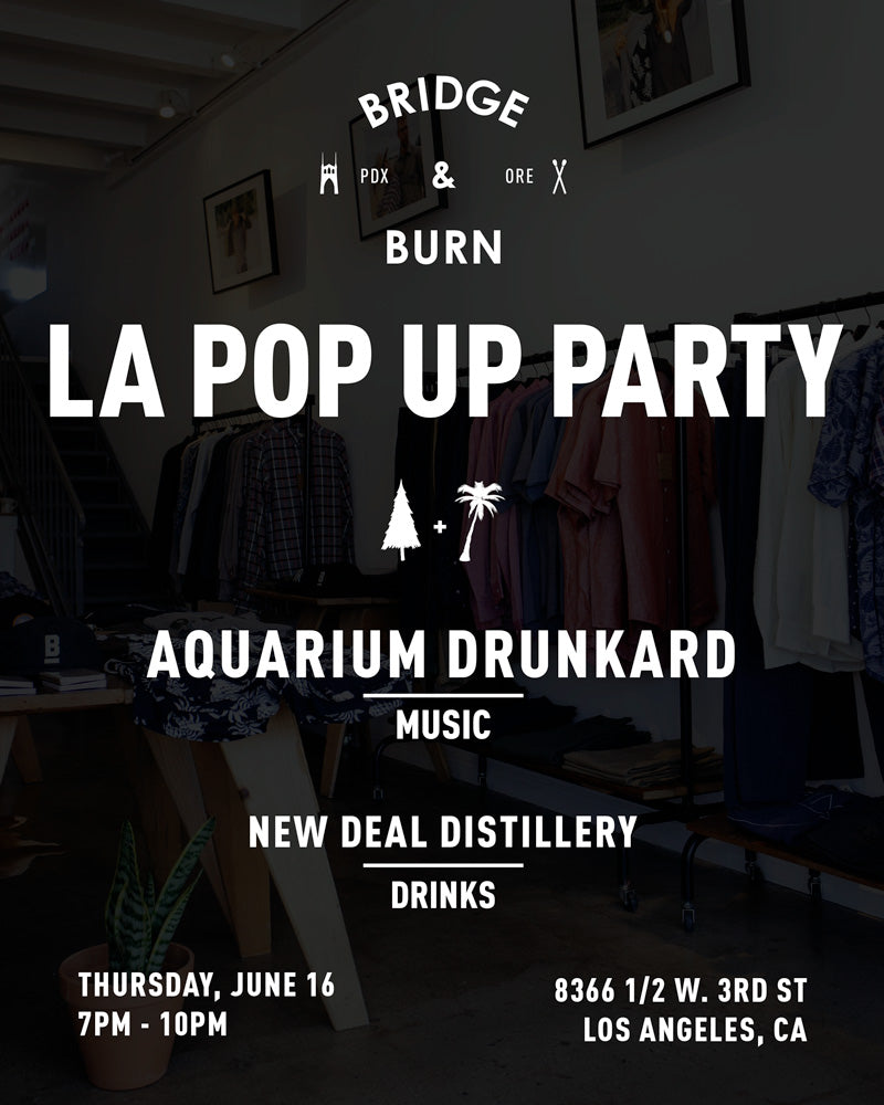 Bridge & Burn LA Pop Up Party with Aquarium Drunkard