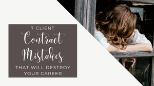 7 Client Contract Mistakes That Will Destroy Your Career