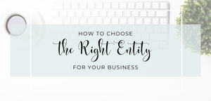 How to Choose the Right Type of Entity for Your Business