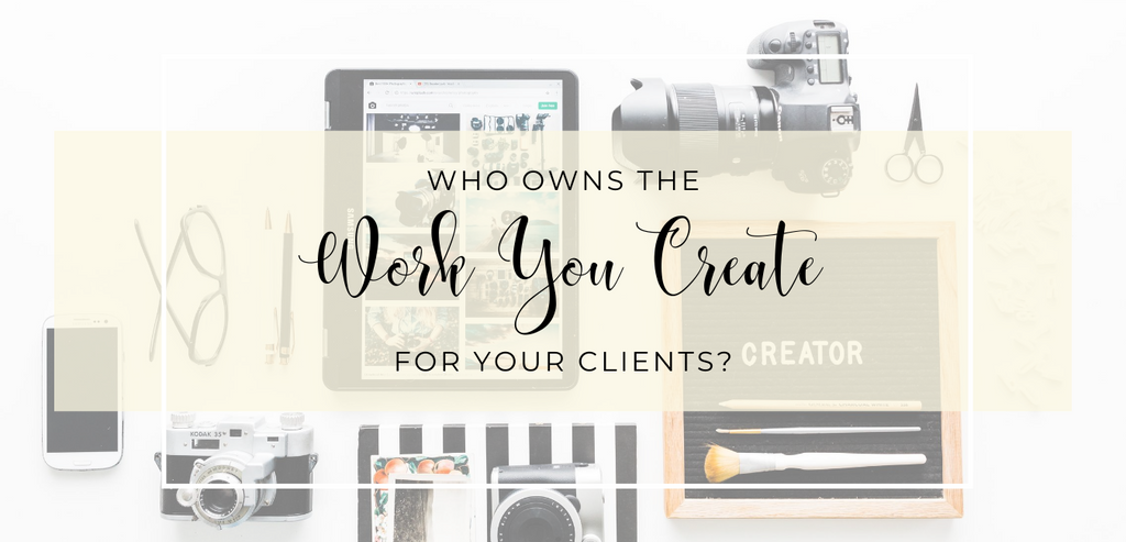 Who Owns the Work You Create for Your Clients?