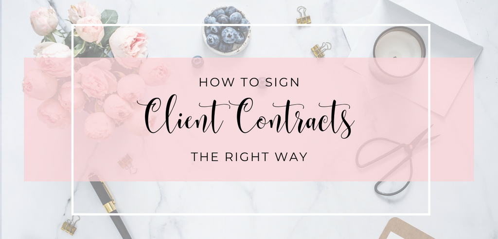 How To Sign Your Client Contracts the Right Way