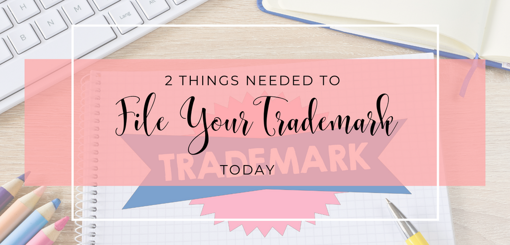 The 2 Things Needed to File Your Trademark Today