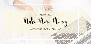 How to Make More Money Without Even Trying