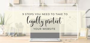 9 Steps You Need to Take to Legally Protect Your Website