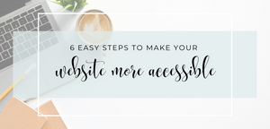 6 Easy Steps to Make Your Website More Accessible